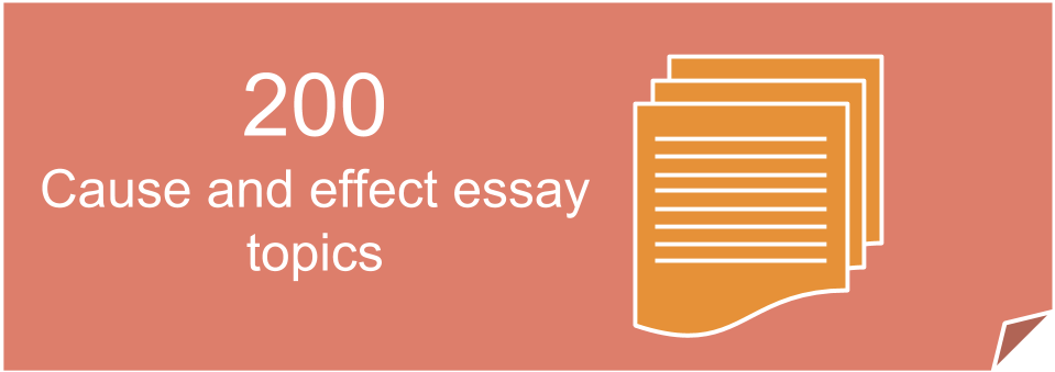 Good And Interesting Cause And Effect Essay Topics  With Examples
