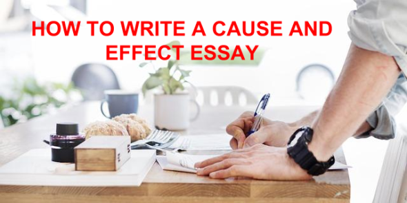 How to Write Cause and Effect Essays – Best Guide